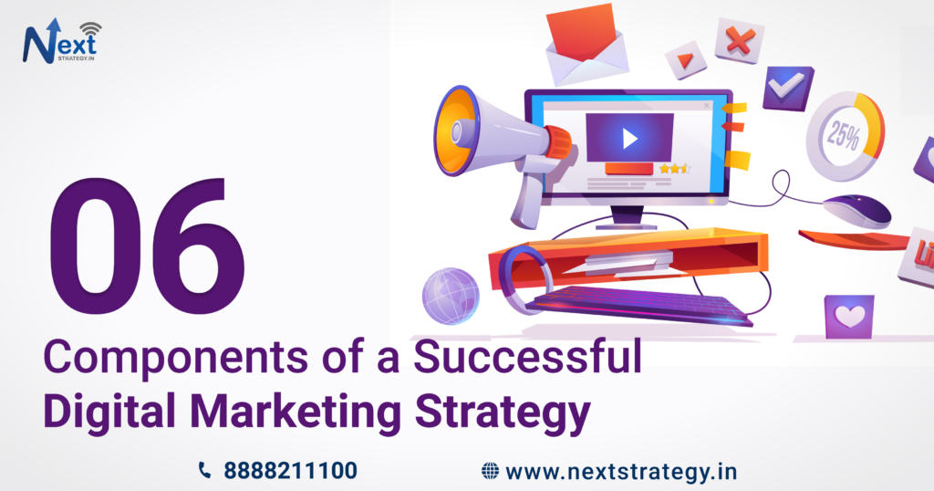 6 Components of a Successful Digital Marketing Strategy - Nextstrategy.in