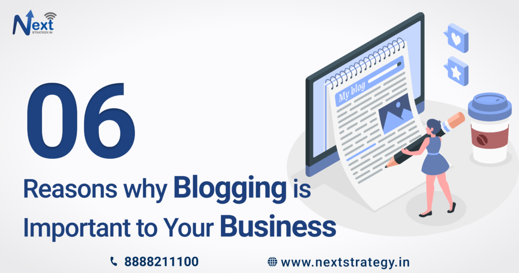 6 Reasons why blogging is important to your business - Nextstrategy.in