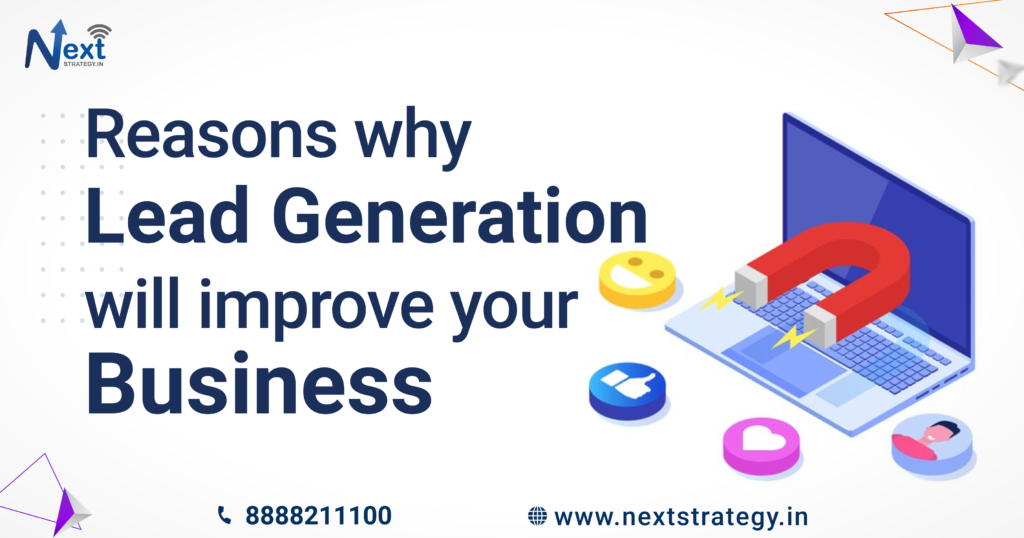 4 Reasons Why Lead Generation Will Improve Your Business - Nextstrategy.in