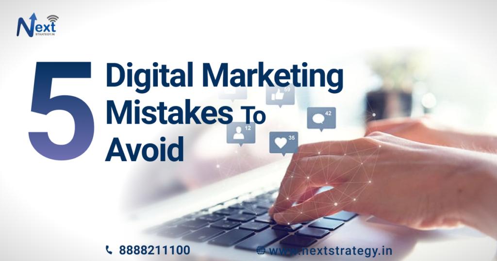 5 Digital Marketing Mistakes To Avoid - Nextsrategy.in